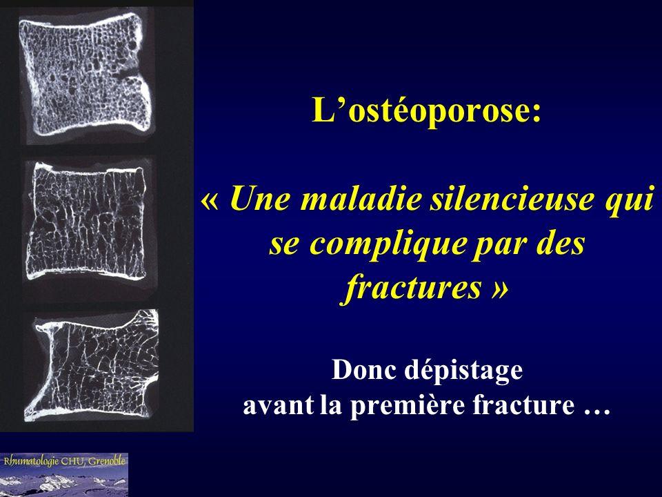 Lostéoporose: « Une maladie silencieuse qui se complique par des fractures » Donc dépistage avant la première fracture …