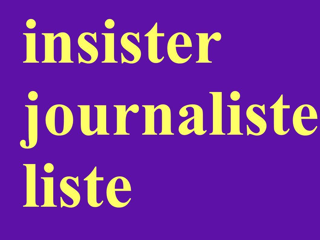 insister journaliste liste