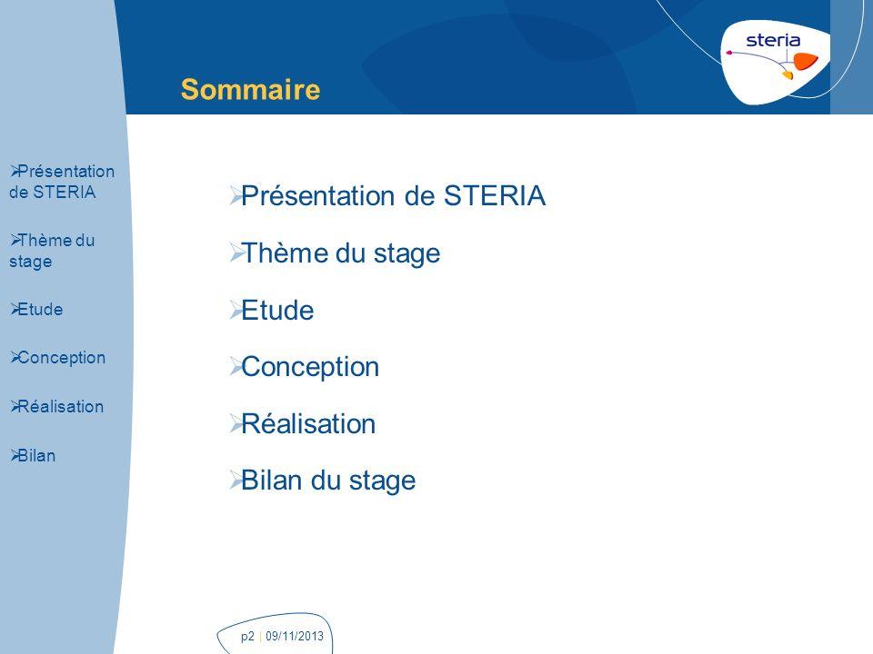 | 09/11/2013p2 Sommaire Présentation de STERIA Thème du stage Etude Conception Réalisation Bilan du stage Présentation de STERIA Thème du stage Etude