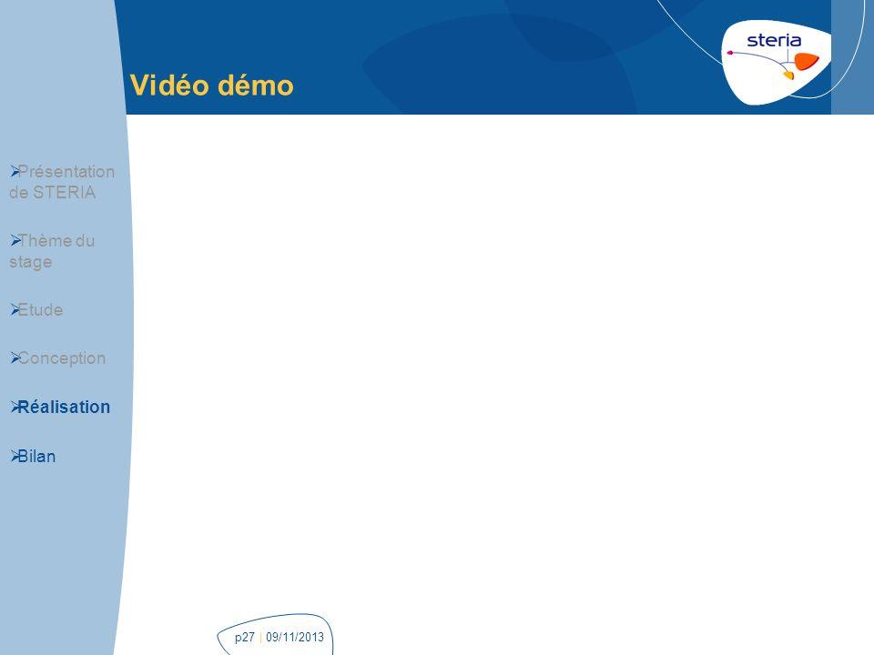 | 09/11/2013p27 Vidéo démo Présentation de STERIA Thème du stage Etude Conception Réalisation Bilan