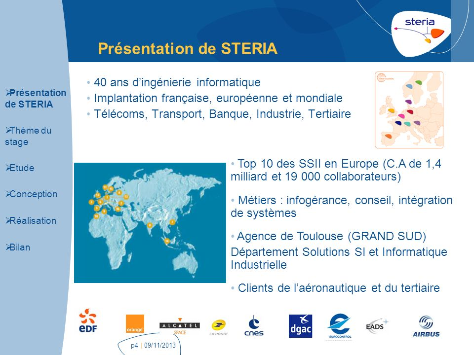 | 09/11/2013p4 Présentation de STERIA 40 ans dingénierie informatique Implantation française, européenne et mondiale Télécoms, Transport, Banque, Indu