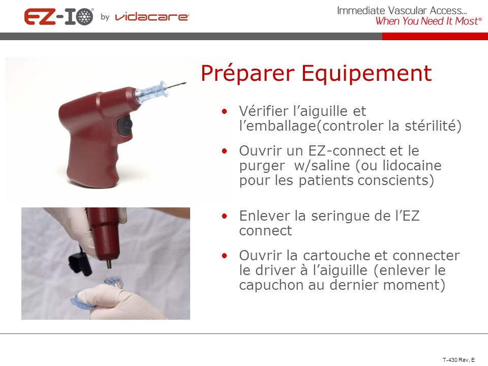 Préparer Equipement Vérifier laiguille et lemballage(controler la stérilité) Ouvrir un EZ-connect et le purger w/saline (ou lidocaine pour les patient
