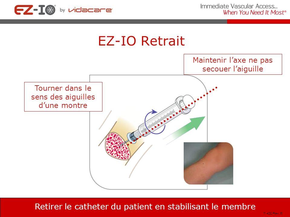 EZ-IO Retrait Retirer le catheter du patient en stabilisant le membre Maintenir laxe ne pas secouer laiguille Tourner dans le sens des aiguilles dune