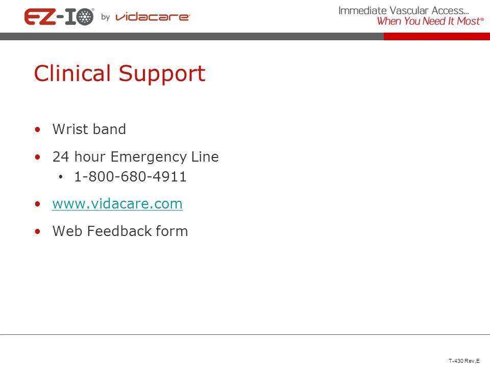 Clinical Support Wrist band 24 hour Emergency Line 1-800-680-4911 www.vidacare.com Web Feedback form T-430 Rev,E
