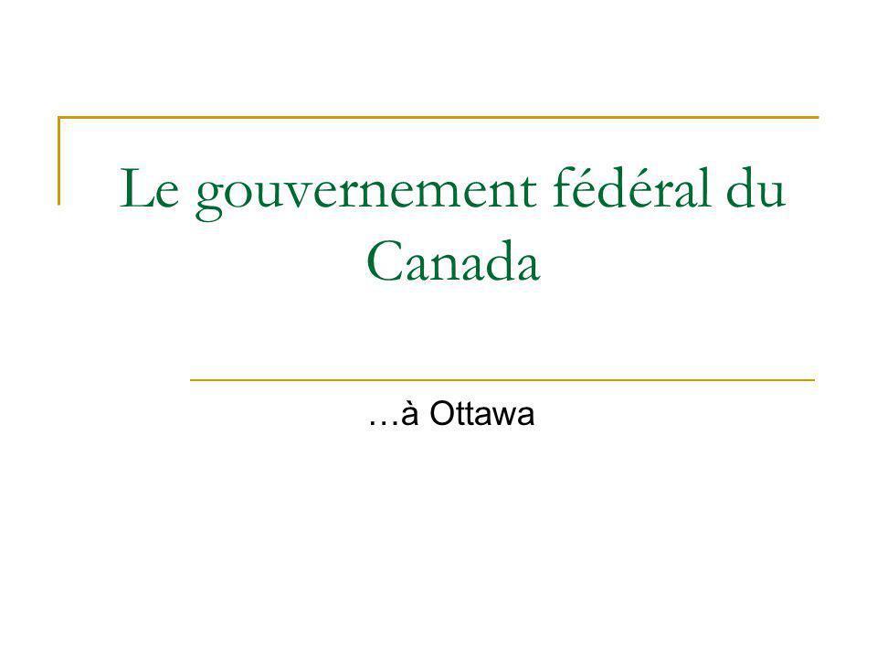 Le gouvernement fédéral du Canada …à Ottawa