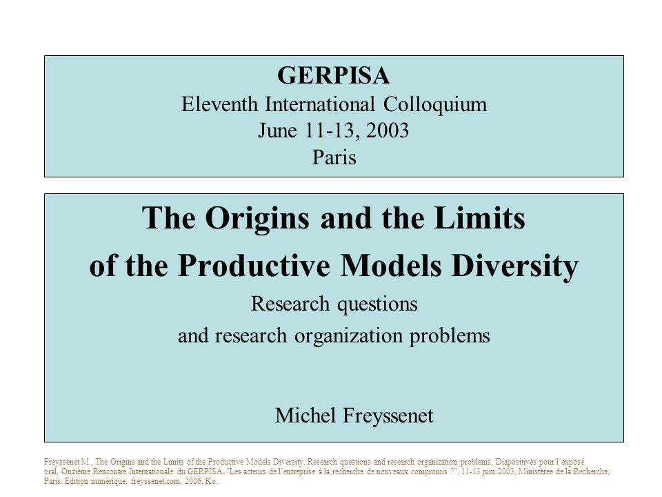 GERPISA Eleventh International Colloquium June 11-13, 2003 Paris The Origins and the Limits of the Productive Models Diversity Research questions and