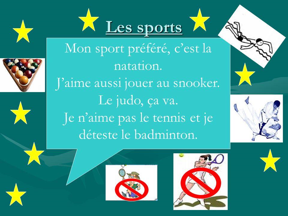 Les sports Mon sport préféré, cest la natation. Jaime aussi jouer au snooker.