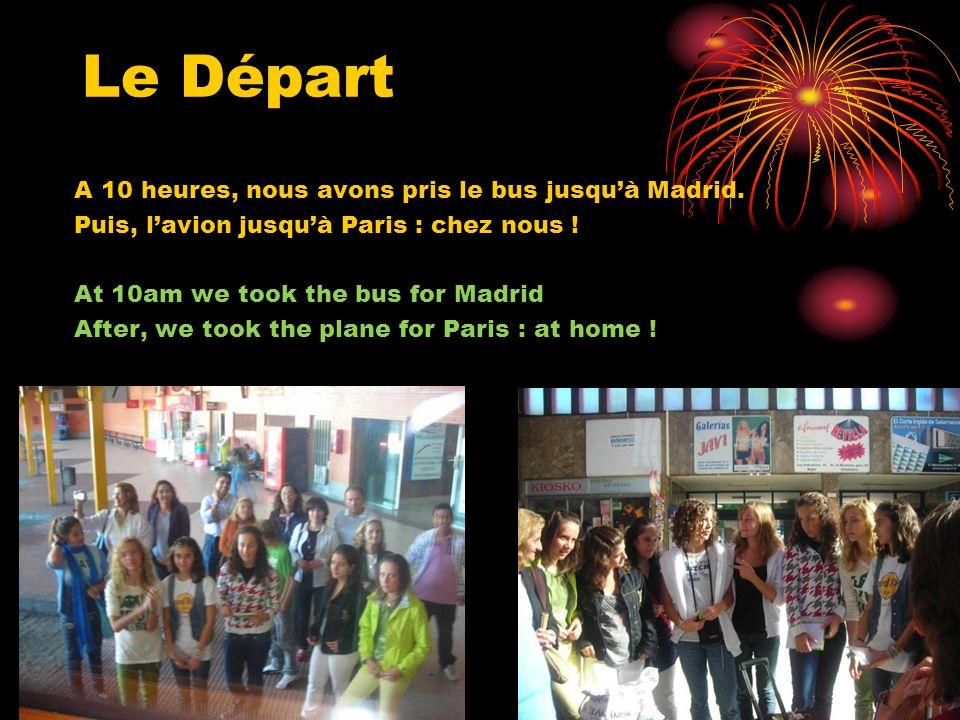 Le Départ A 10 heures, nous avons pris le bus jusquà Madrid. Puis, lavion jusquà Paris : chez nous ! At 10am we took the bus for Madrid After, we took