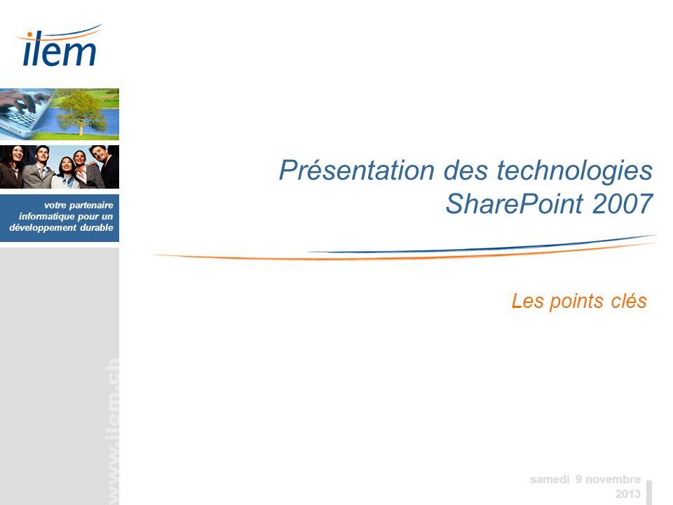 votre partenaire informatique pour un développement durable samedi 9 novembre 2013 Présentation des technologies SharePoint 2007 Les points clés