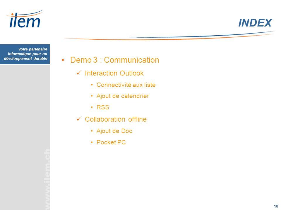 votre partenaire informatique pour un développement durable 10 Demo 3 : Communication Interaction Outlook Connectivité aux liste Ajout de calendrier R