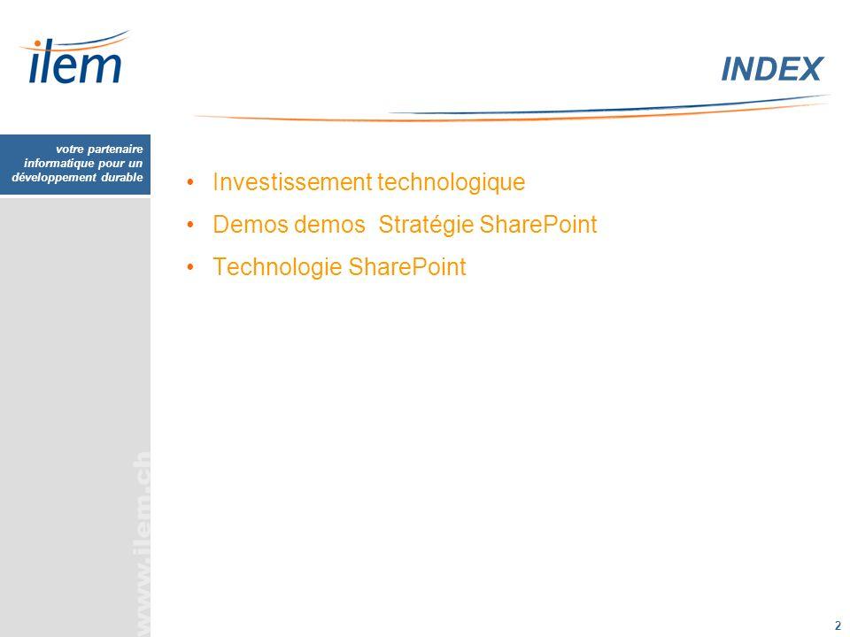 votre partenaire informatique pour un développement durable 2 Investissement technologique Demos demos Stratégie SharePoint Technologie SharePoint IND