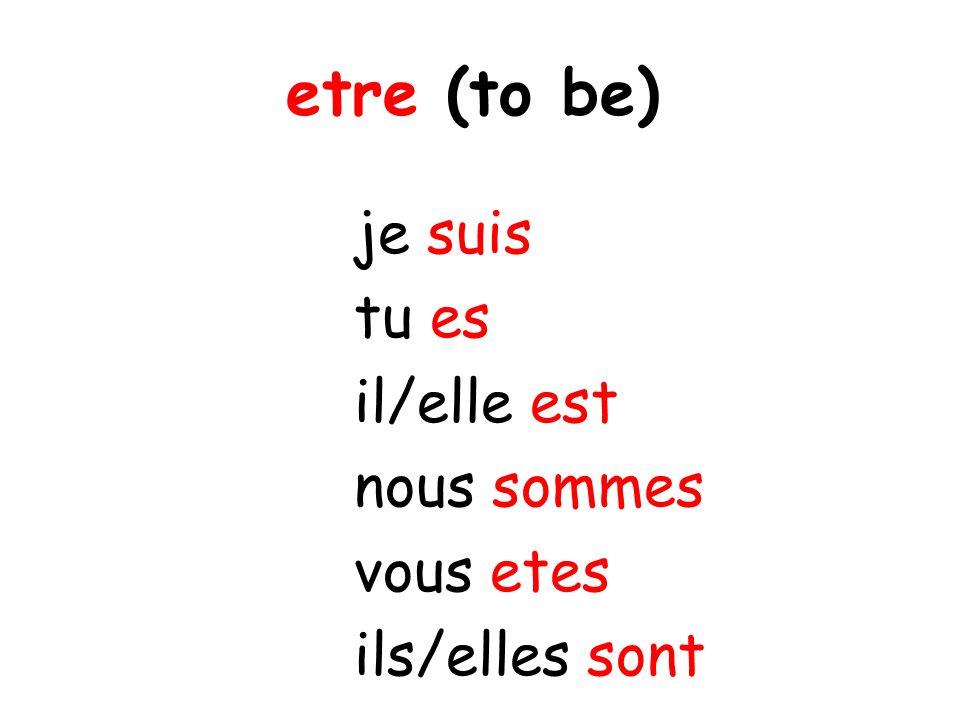 etre (to be) je suis tu es il/elle est nous sommes vous etes ils/elles sont