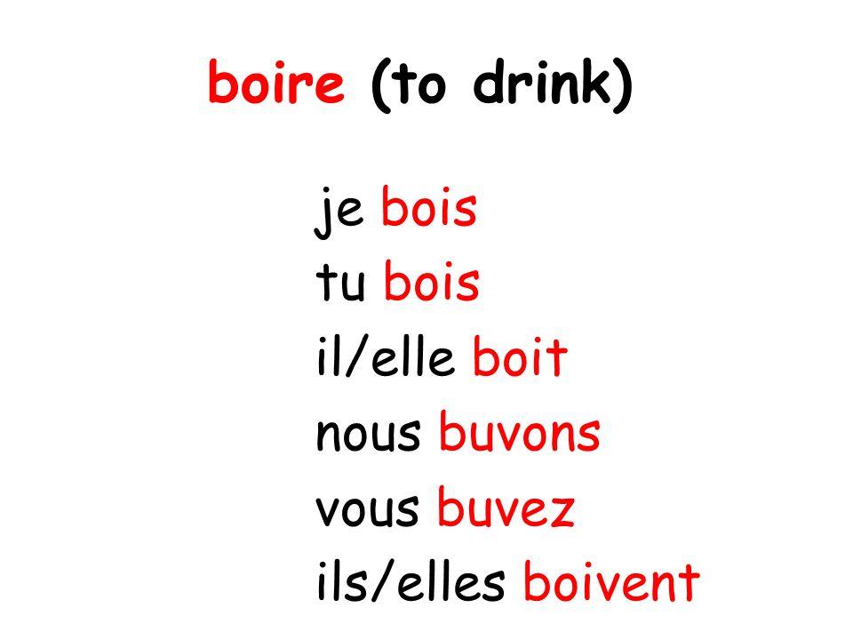 boire (to drink) je bois tu bois il/elle boit nous buvons vous buvez ils/elles boivent