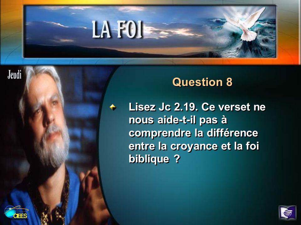 Question 8 Lisez Jc 2.19. Ce verset ne nous aide-t-il pas à comprendre la différence entre la croyance et la foi biblique ?