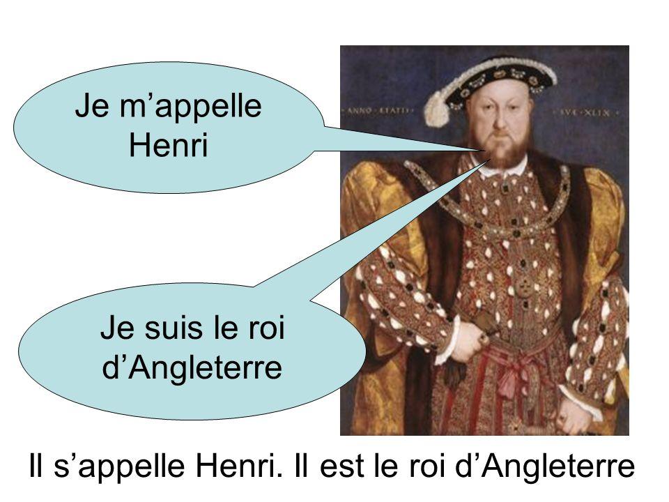 Il sappelle Henri. Il est le roi dAngleterre Je mappelle Henri Je suis le roi dAngleterre