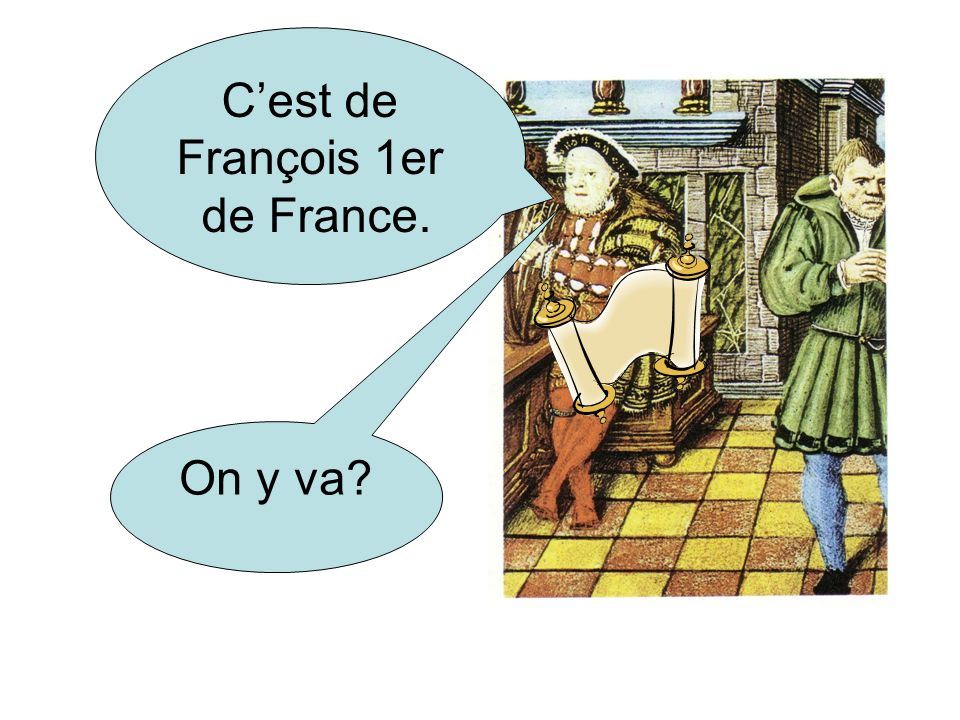 Cest de François 1er de France. On y va