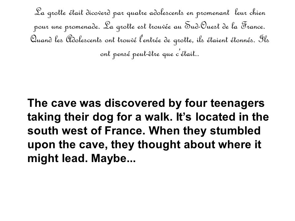 Time line Age de la grotte -18 000 Romains -400 Jêsus We live 2008 The cave was found 1940