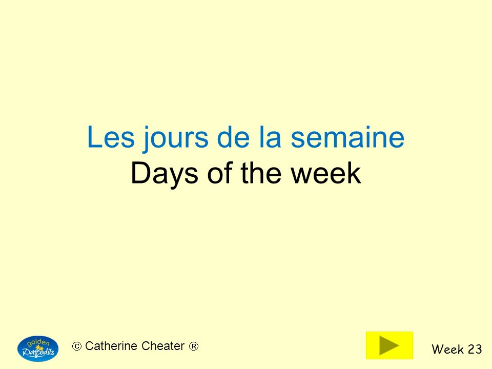 Week 23 Catherine Cheater Les jours de la semaine Days of the week