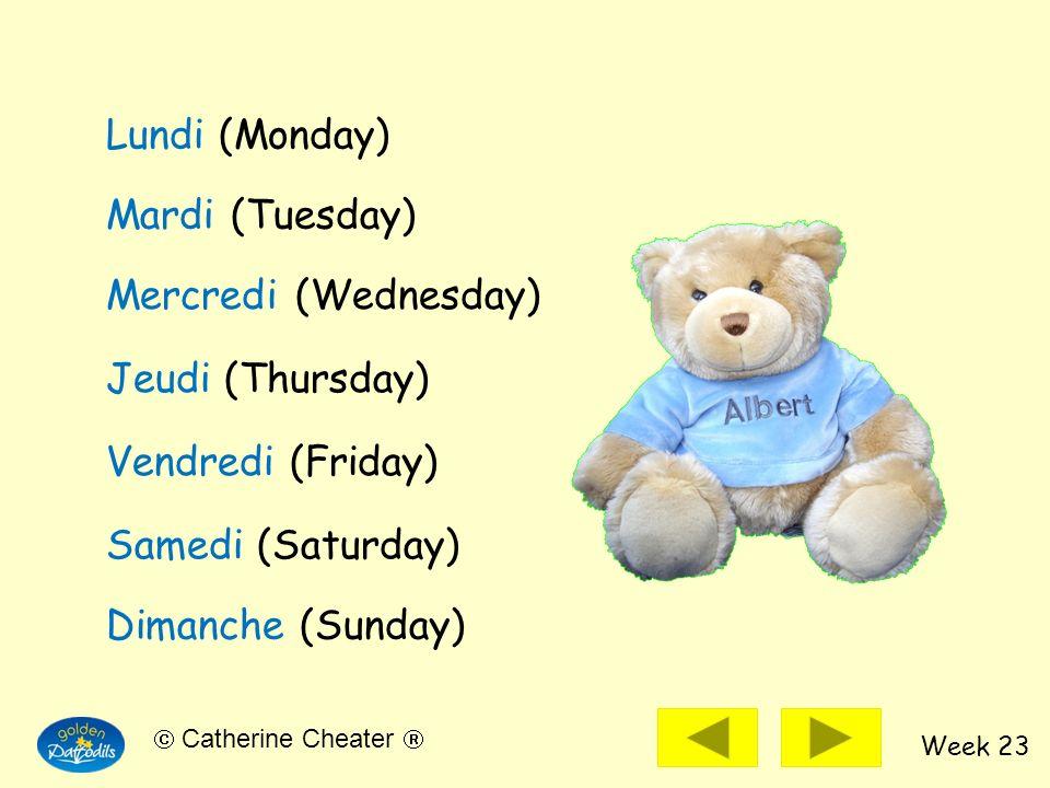 Week 23 Catherine Cheater Lundi (Monday) Mardi (Tuesday) Mercredi (Wednesday) Jeudi (Thursday) Vendredi (Friday) Samedi (Saturday) Dimanche (Sunday)
