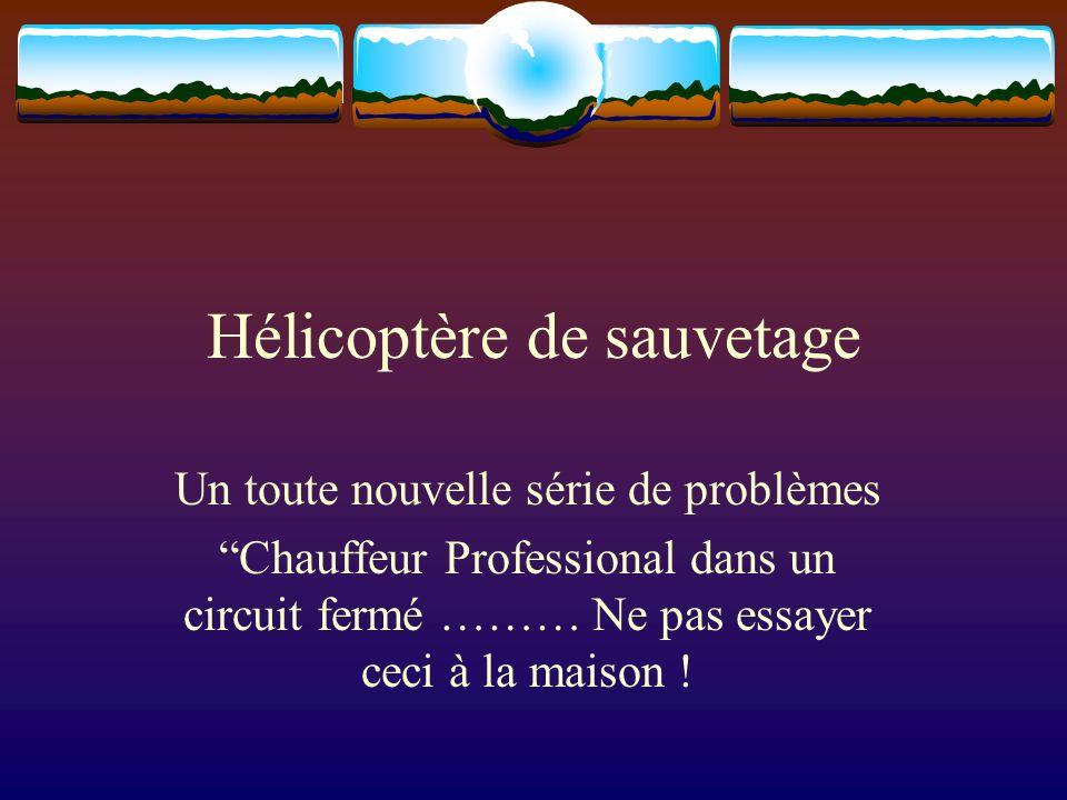 Hélicoptère de sauvetage Un toute nouvelle série de problèmes Chauffeur Professional dans un circuit fermé ……… Ne pas essayer ceci à la maison !