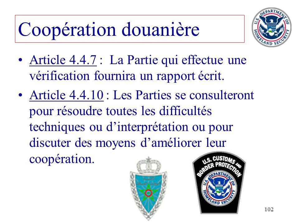 102 Article 4.4.7 : La Partie qui effectue une vérification fournira un rapport écrit. Article 4.4.10 : Les Parties se consulteront pour résoudre tout