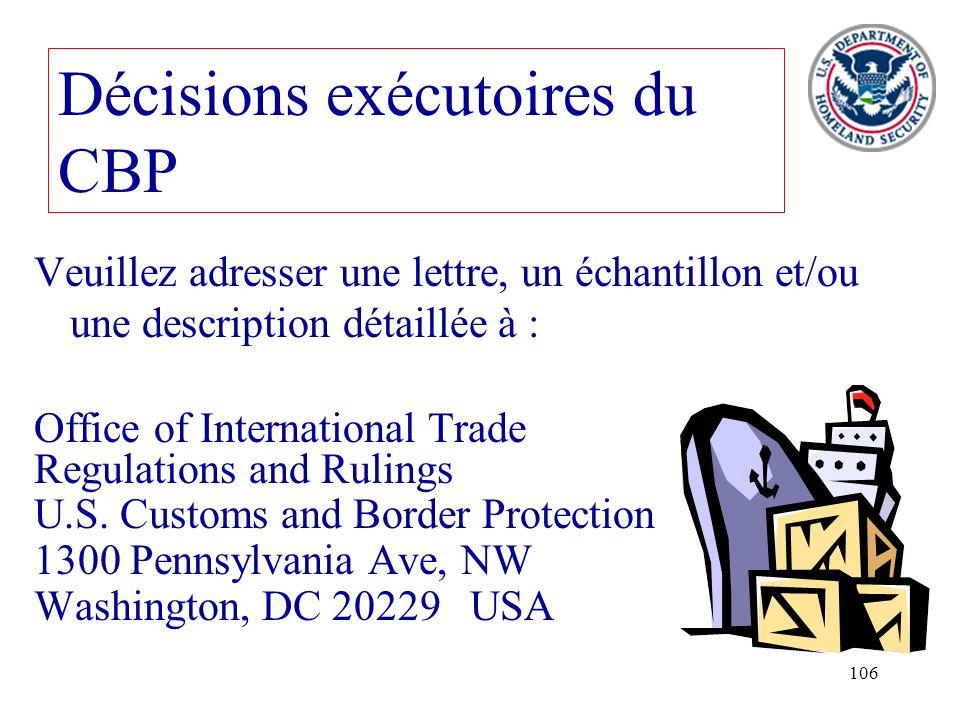 106 Décisions exécutoires du CBP Veuillez adresser une lettre, un échantillon et/ou une description détaillée à : Office of International Trade Regula