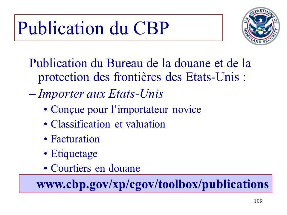 109 Publication du CBP Publication du Bureau de la douane et de la protection des frontières des Etats-Unis : –Importer aux Etats-Unis Conçue pour lim