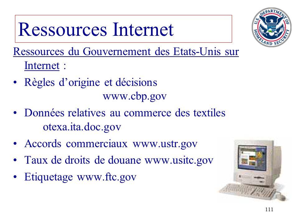 111 Ressources Internet Ressources du Gouvernement des Etats-Unis sur Internet : Règles dorigine et décisions www.cbp.gov Données relatives au commerc