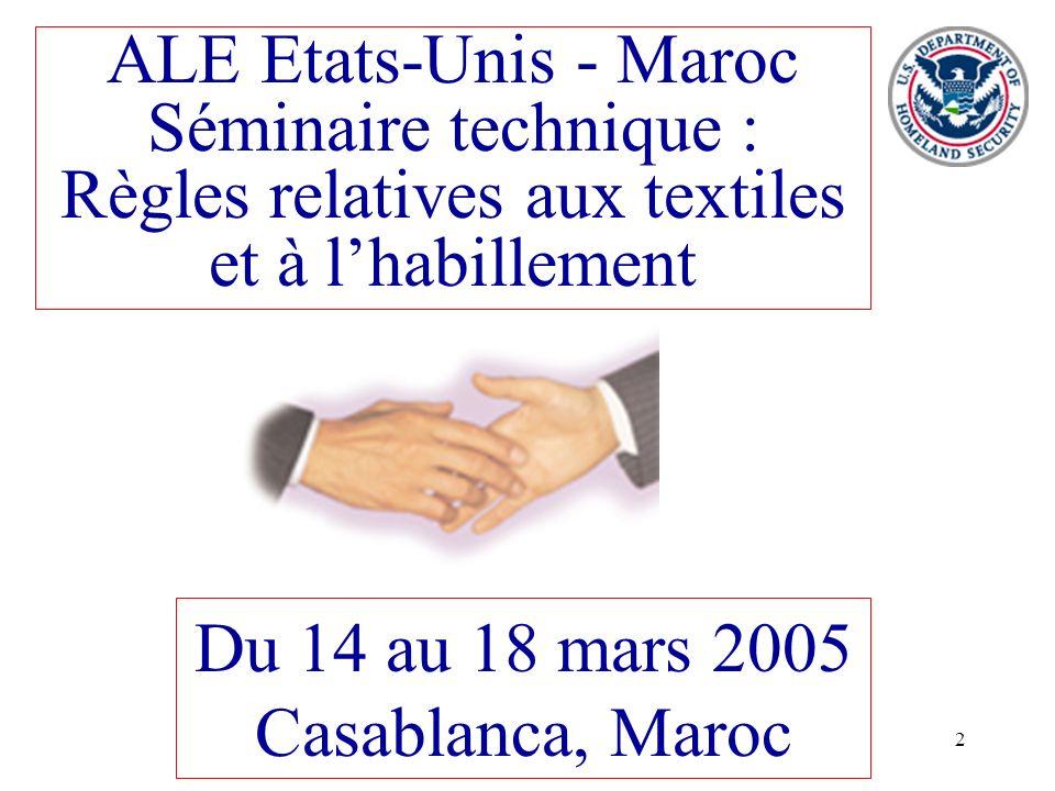 2 ALE Etats-Unis - Maroc Séminaire technique : Règles relatives aux textiles et à lhabillement Du 14 au 18 mars 2005 Casablanca, Maroc