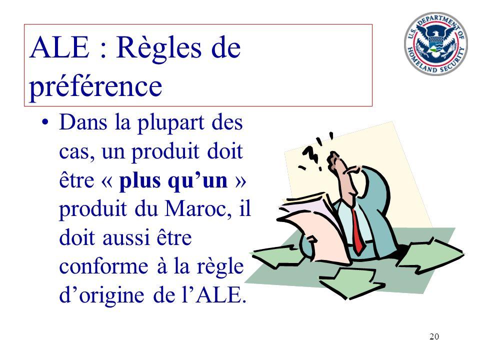 20 ALE : Règles de préférence Dans la plupart des cas, un produit doit être « plus quun » produit du Maroc, il doit aussi être conforme à la règle dor