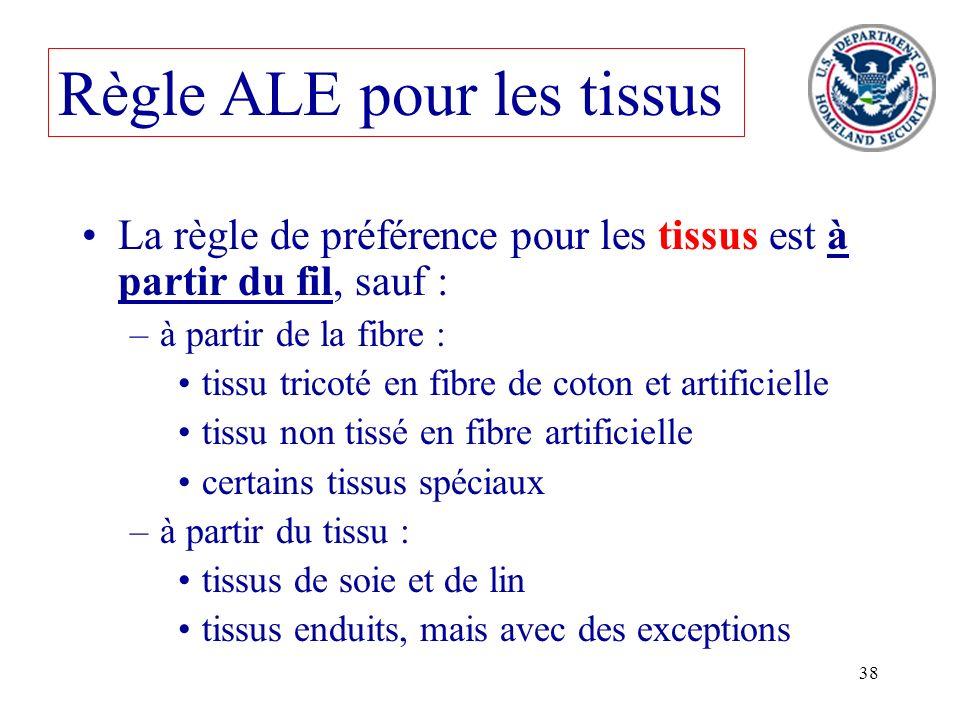 38 Règle ALE pour les tissus La règle de préférence pour les tissus est à partir du fil, sauf : –à partir de la fibre : tissu tricoté en fibre de coto