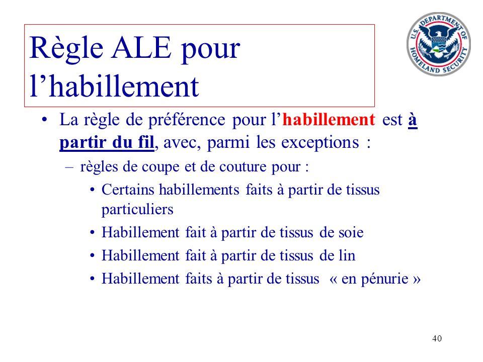 40 Règle ALE pour lhabillement La règle de préférence pour lhabillement est à partir du fil, avec, parmi les exceptions : –règles de coupe et de coutu