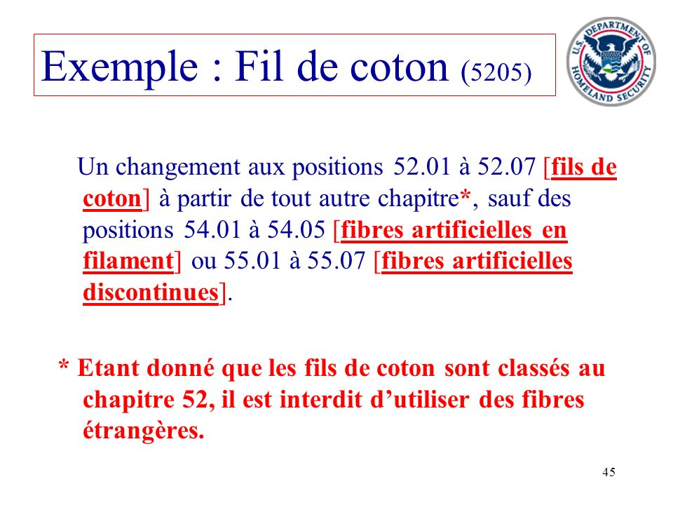 45 Exemple : Fil de coton ( 5205) Un changement aux positions 52.01 à 52.07 [fils de coton] à partir de tout autre chapitre*, sauf des positions 54.01