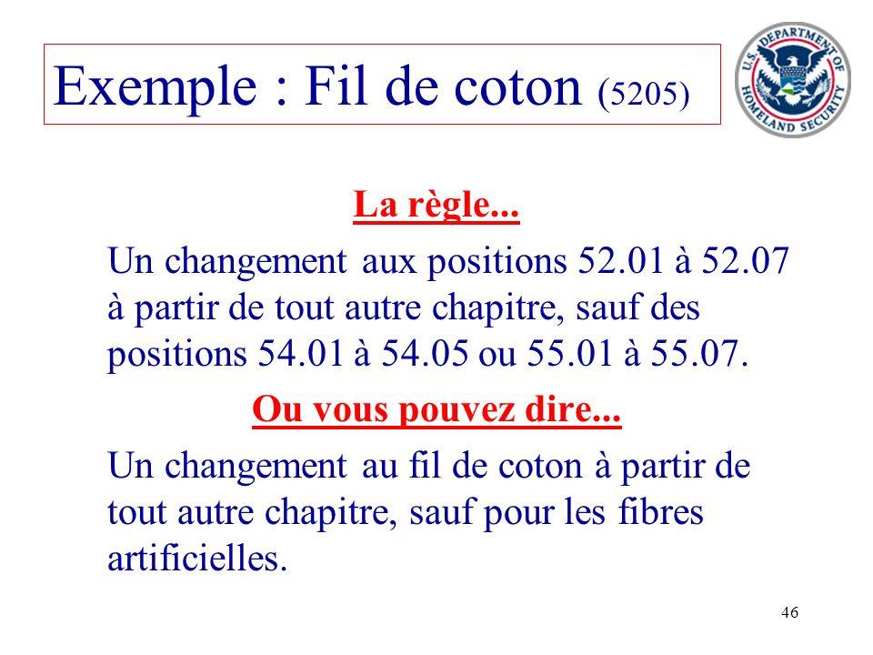 46 Exemple : Fil de coton ( 5205) La règle... Un changement aux positions 52.01 à 52.07 à partir de tout autre chapitre, sauf des positions 54.01 à 54