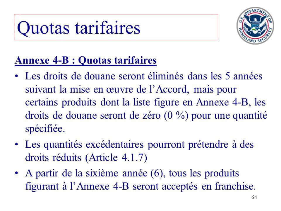 64 Quotas tarifaires Annexe 4-B : Quotas tarifaires Les droits de douane seront éliminés dans les 5 années suivant la mise en œuvre de lAccord, mais p