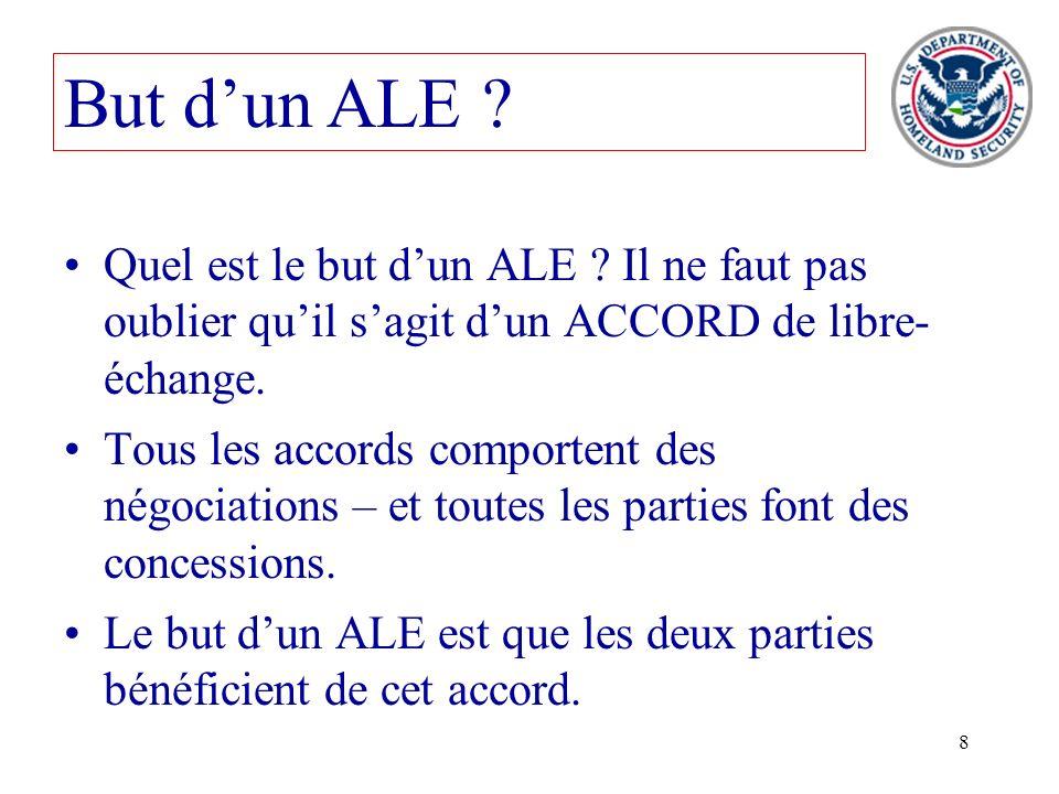 8 Quel est le but dun ALE ? Il ne faut pas oublier quil sagit dun ACCORD de libre- échange. Tous les accords comportent des négociations – et toutes l