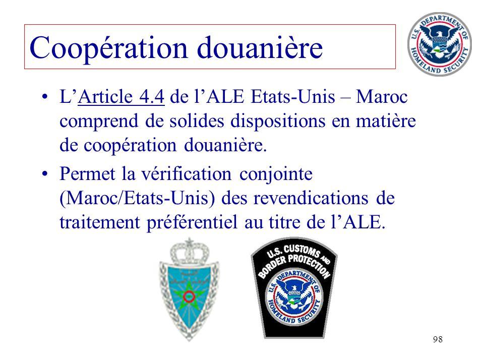 98 LArticle 4.4 de lALE Etats-Unis – Maroc comprend de solides dispositions en matière de coopération douanière. Permet la vérification conjointe (Mar