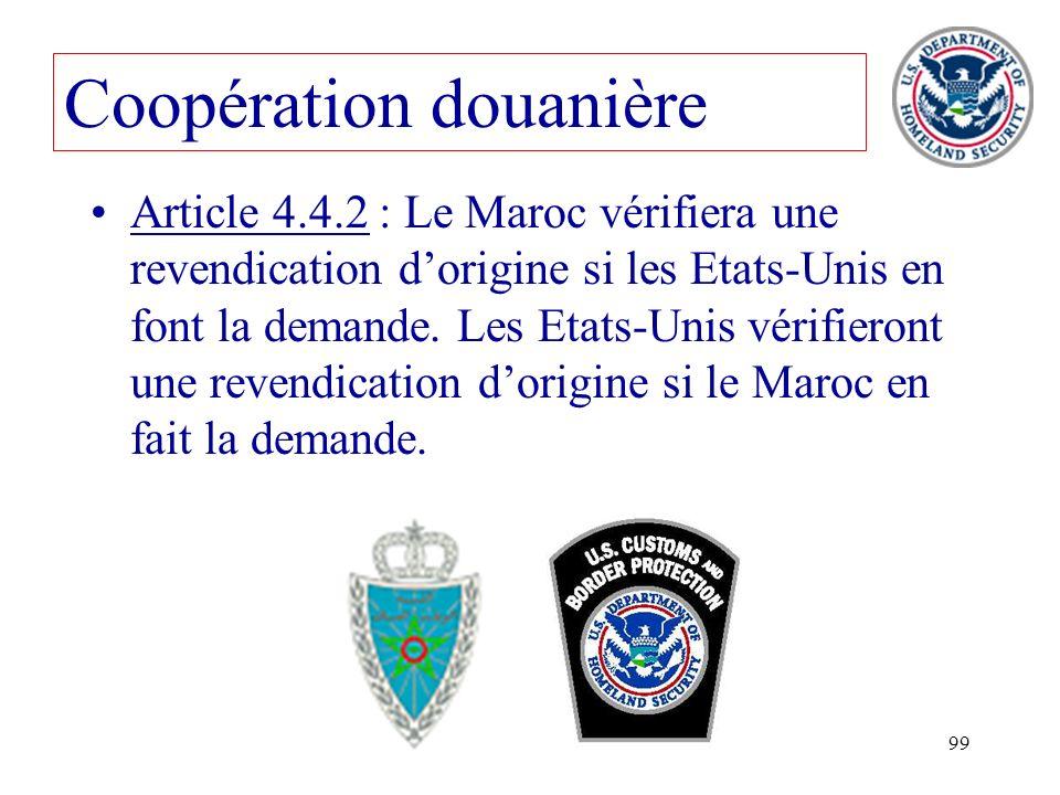 99 Article 4.4.2 : Le Maroc vérifiera une revendication dorigine si les Etats-Unis en font la demande. Les Etats-Unis vérifieront une revendication do