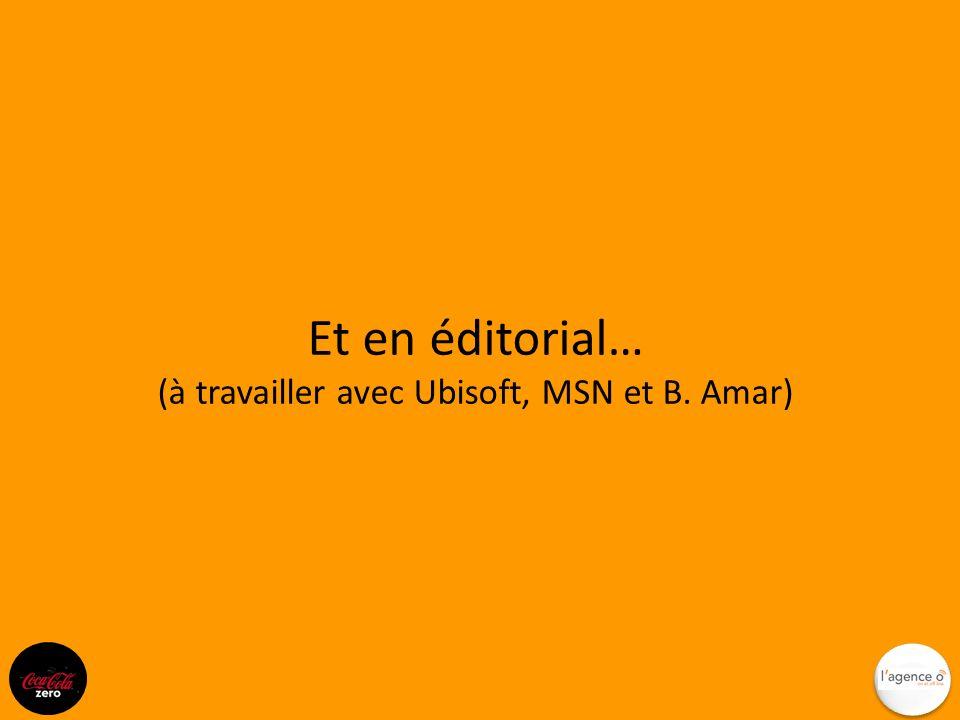 Et en éditorial… (à travailler avec Ubisoft, MSN et B. Amar)