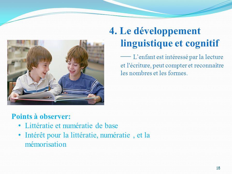 4. Le développement linguistique et cognitif Lenfant est intéressé par la lecture et l'écriture, peut compter et reconnaître les nombres et les formes