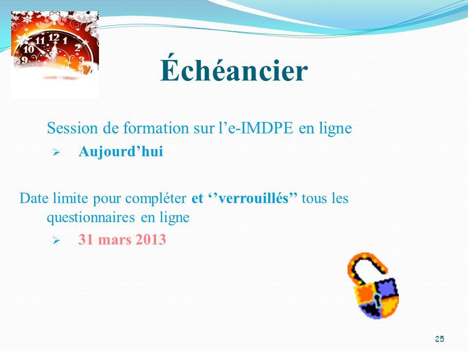 Échéancier Session de formation sur le-IMDPE en ligne Aujourdhui Date limite pour compléter et verrouillés tous les questionnaires en ligne 31 mars 20