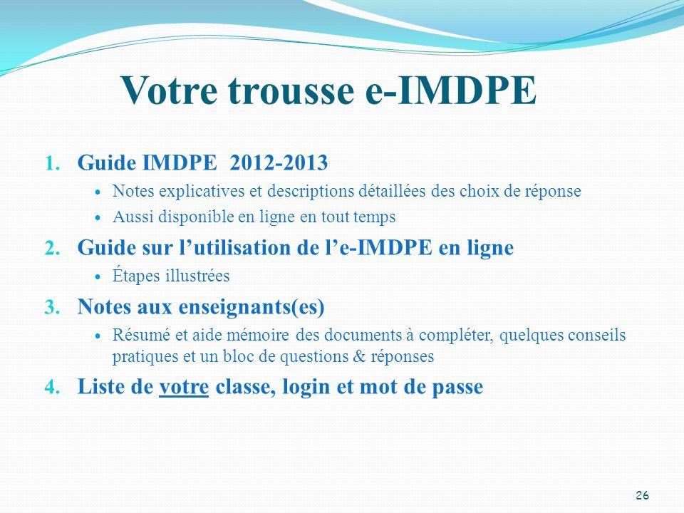 Votre trousse e-IMDPE 1. Guide IMDPE 2012-2013 Notes explicatives et descriptions détaillées des choix de réponse Aussi disponible en ligne en tout te