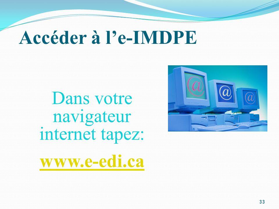 Accéder à le-IMDPE Dans votre navigateur internet tapez: www.e-edi.ca 33