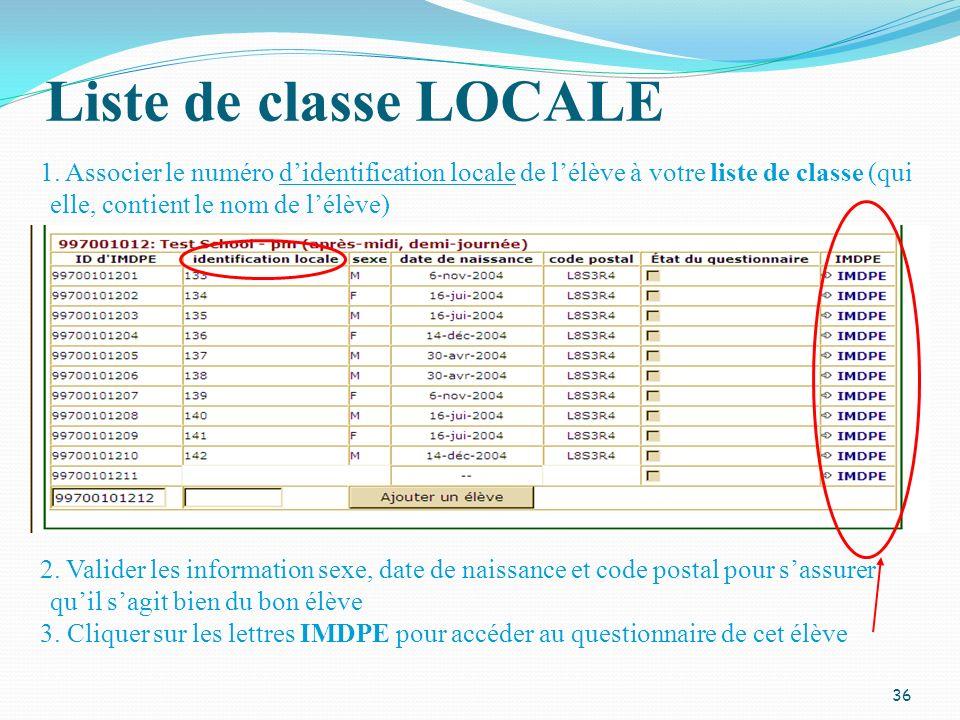 Liste de classe LOCALE 36 1. Associer le numéro didentification locale de lélève à votre liste de classe (qui elle, contient le nom de lélève) 2. Vali
