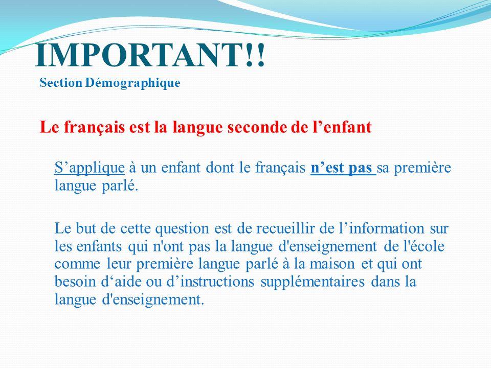 IMPORTANT!! Section Démographique Le français est la langue seconde de lenfant Sapplique à un enfant dont le français nest pas sa première langue parl