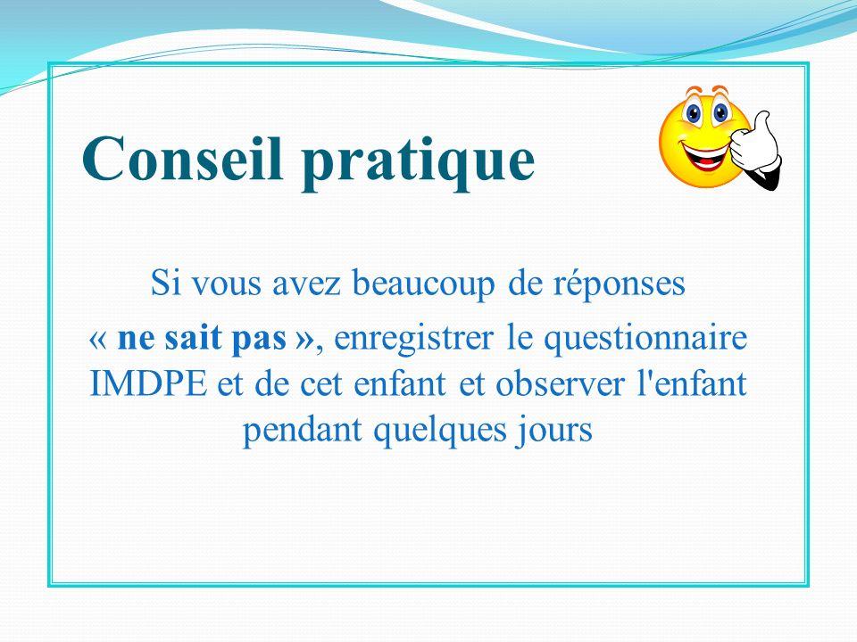Conseil pratique Si vous avez beaucoup de réponses « ne sait pas », enregistrer le questionnaire IMDPE et de cet enfant et observer l'enfant pendant q