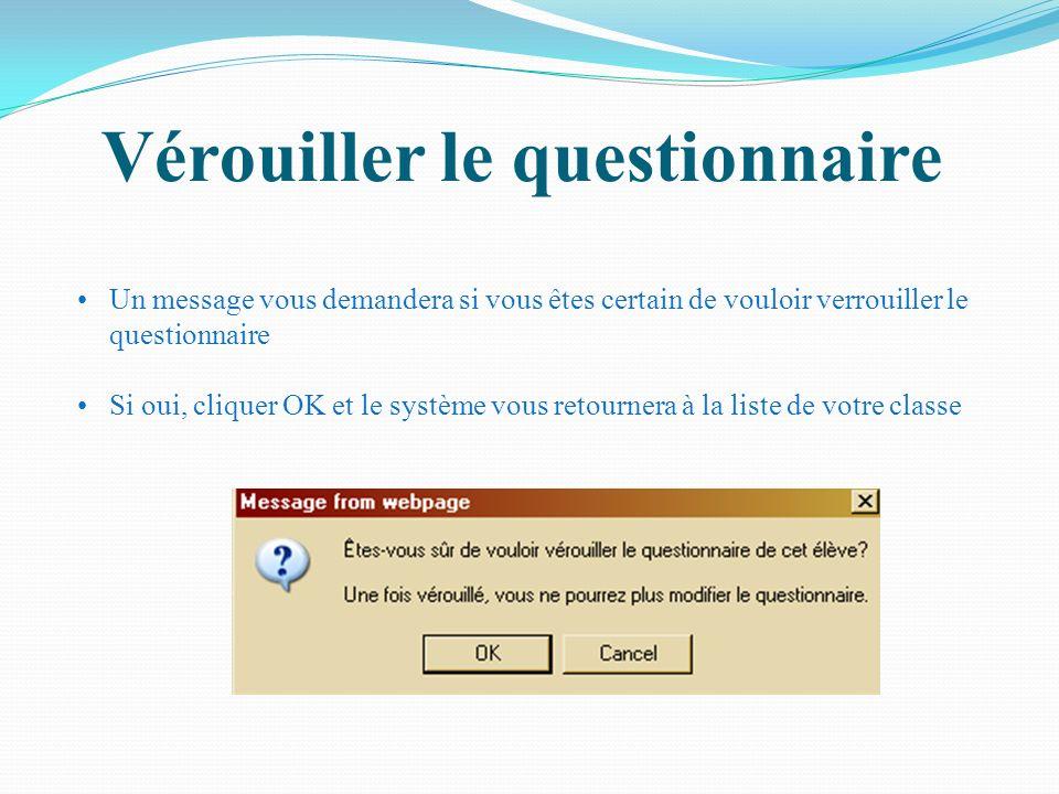 Vérouiller le questionnaire Un message vous demandera si vous êtes certain de vouloir verrouiller le questionnaire Si oui, cliquer OK et le système vo