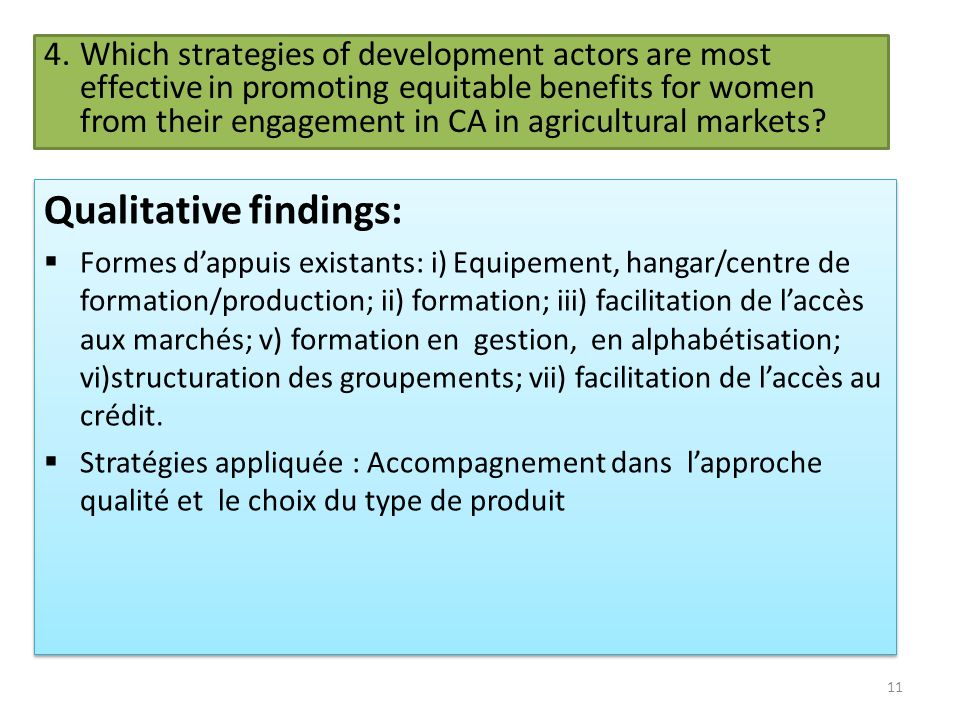 4.Which strategies of development actors are most effective in promoting equitable benefits for women from their engagement in CA in agricultural markets.