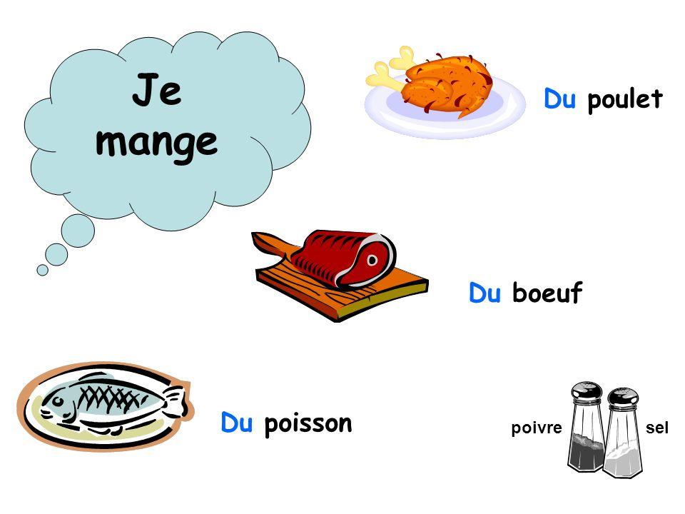 Je mange Du poulet Du boeuf Du poisson poivresel