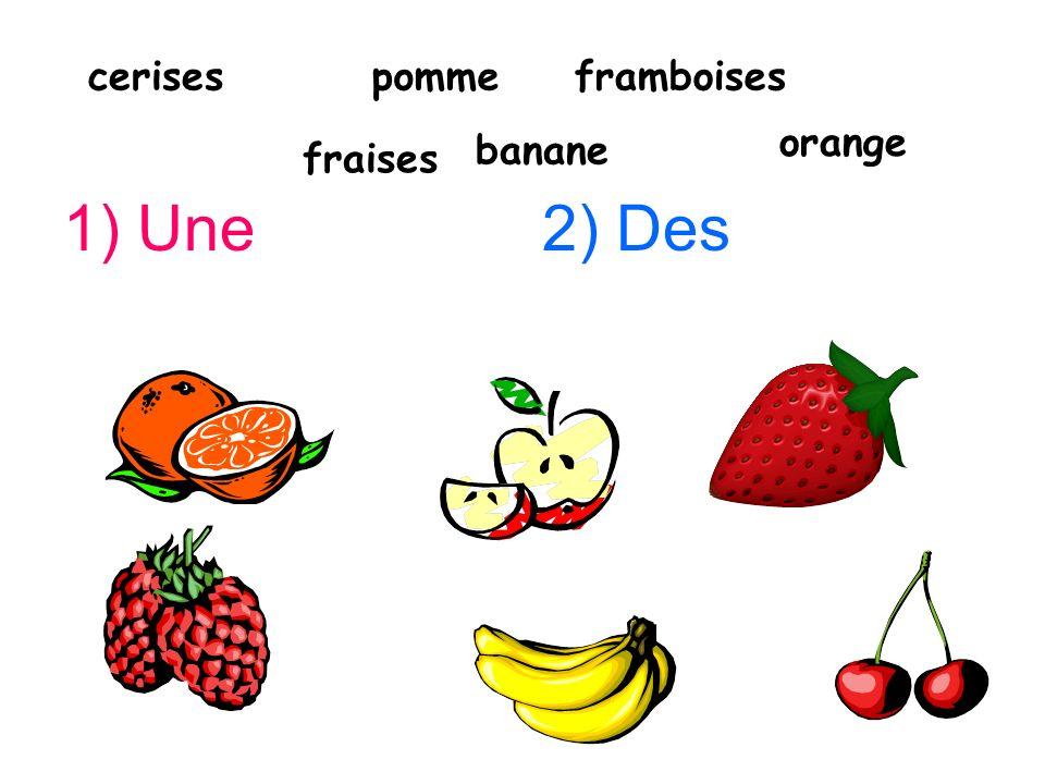 1) Une2) Des cerisesframboisespomme fraises orange banane